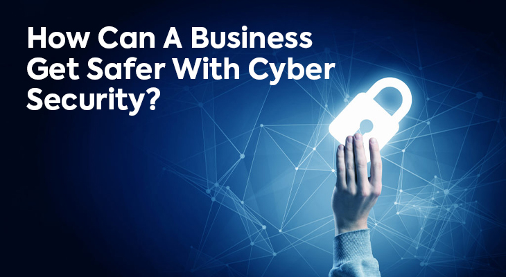 How Can A Business Get Safer With Cyber Security?