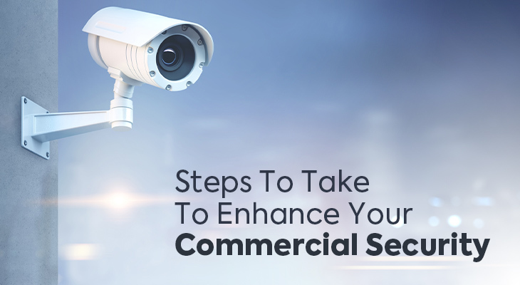 Steps To Take To Enhance Your Commercial Security